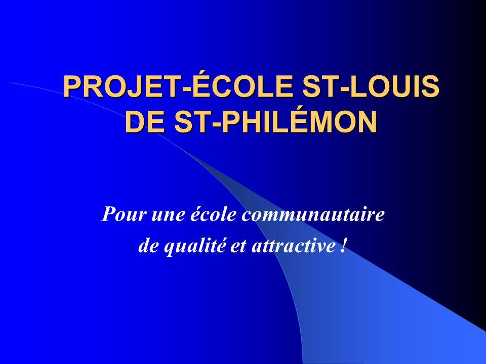 PROJET-ÉCOLE ST-LOUIS DE ST-PHILÉMON Pour une école communautaire de qualité et attractive !
