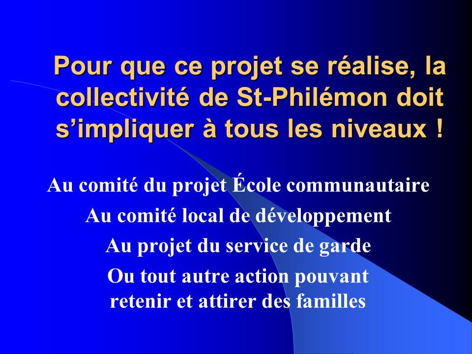 Pour que ce projet se réalise, la collectivité de St-Philémon doit simpliquer à tous les niveaux .