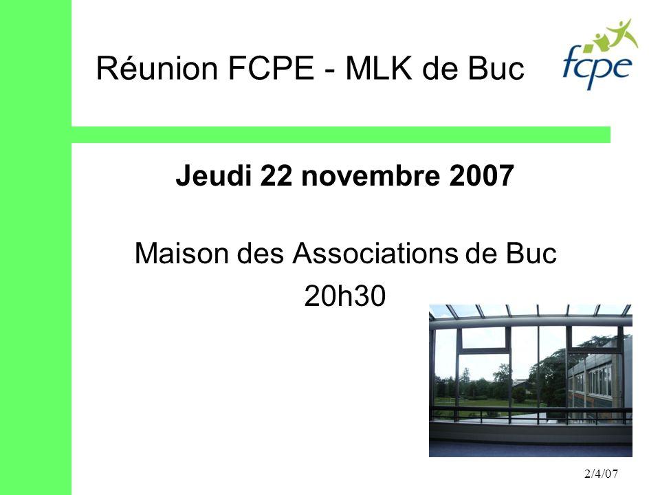 2/4/07 Jeudi 22 novembre 2007 Maison des Associations de Buc 20h30 Réunion FCPE - MLK de Buc