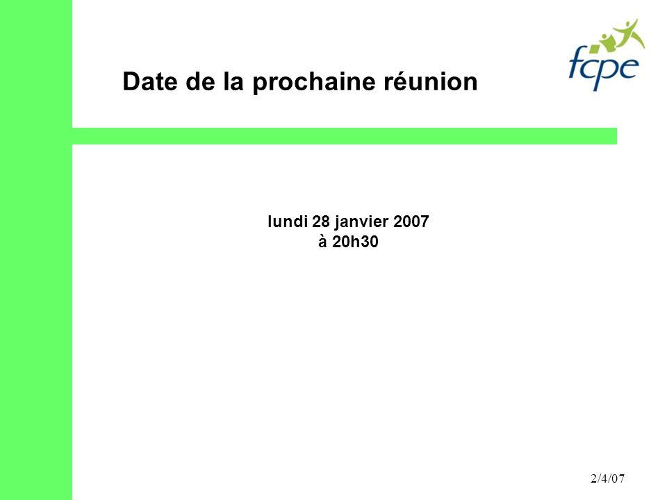 2/4/07 lundi 28 janvier 2007 à 20h30 Date de la prochaine réunion