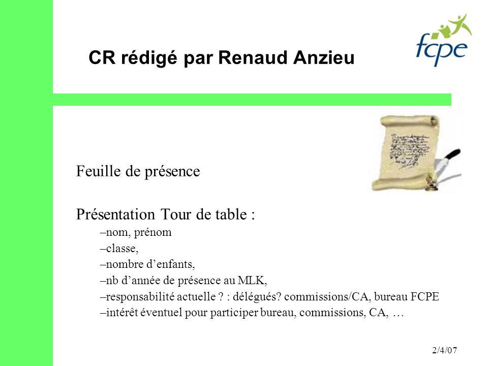2/4/07 CR rédigé par Renaud Anzieu Feuille de présence Présentation Tour de table : –nom, prénom –classe, –nombre denfants, –nb dannée de présence au