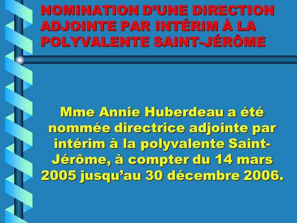 NOMINATION DUNE DIRECTION PAR INTÉRIM À LA POLYVALENTE SAINT- JÉRÔME Le conseil des commissaires a nommé Mme France Trudeau, directrice par intérim à la polyvalente Saint-Jérôme, à compter du 14 mars 2005 jusquau 30 décembre 2006.Le conseil des commissaires a nommé Mme France Trudeau, directrice par intérim à la polyvalente Saint-Jérôme, à compter du 14 mars 2005 jusquau 30 décembre 2006.