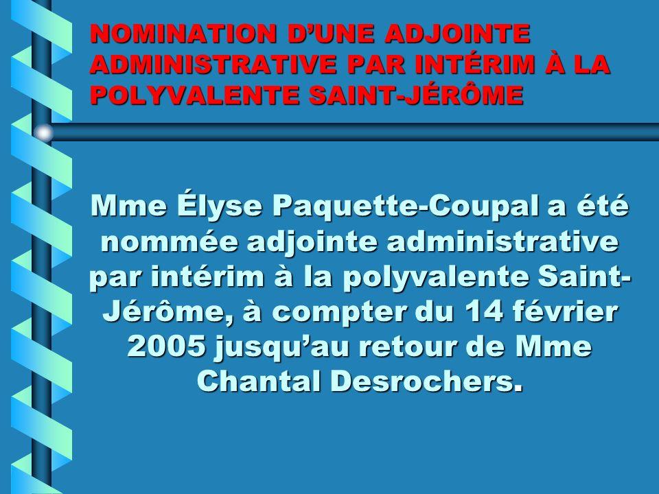 NOMINATION DUNE DIRECTION ADJOINTE PAR INTÉRIM À LA POLYVALENTE SAINT-JÉRÔME Mme Annie Huberdeau a été nommée directrice adjointe par intérim à la polyvalente Saint- Jérôme, à compter du 14 mars 2005 jusquau 30 décembre 2006.