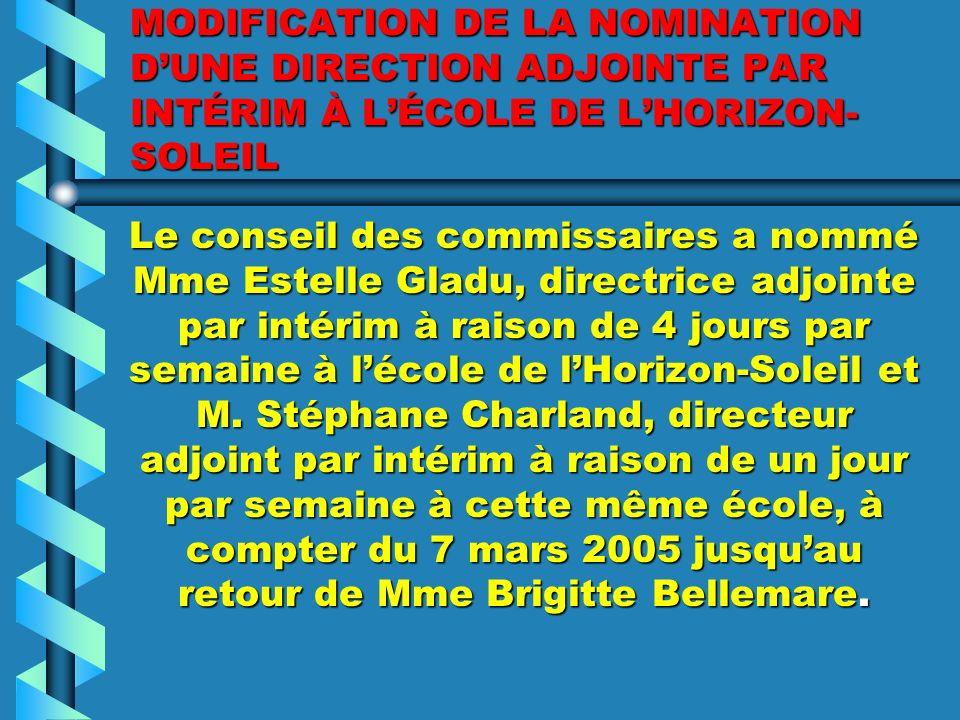 NOMINATION DUNE DIRECTION PAR INTÉRIM AU SERVICE DE LINFORMATIQUE Les commissaires ont nommé Mme Carole Dallaire directrice par intérim du Service de linformatique, à compter du 16 mars 2005 jusquà la nomination dune nouvelle direction ou au plus tard le 30 juin 2005 et de réaffecter M.