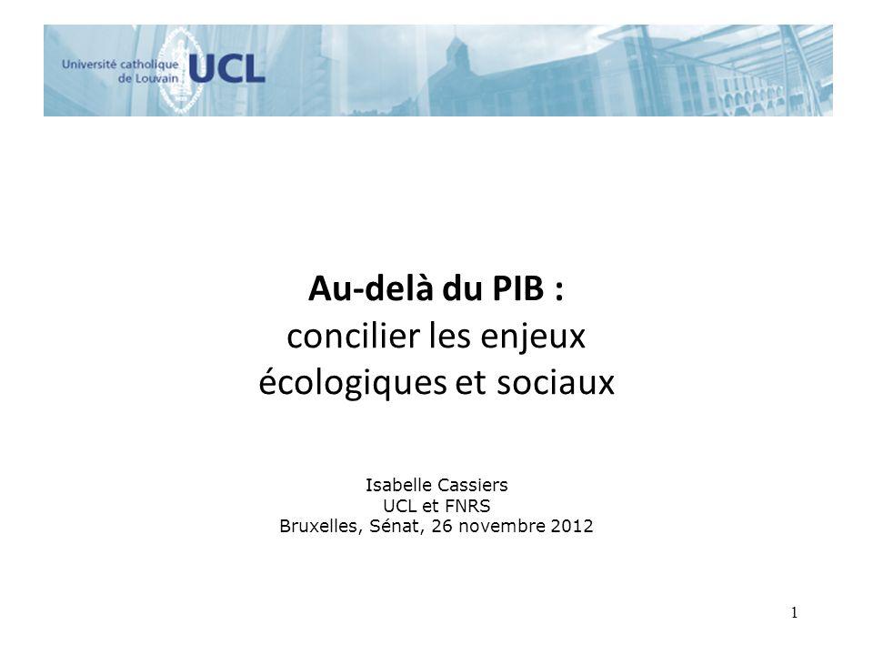 Au-delà du PIB : concilier les enjeux écologiques et sociaux Isabelle Cassiers UCL et FNRS Bruxelles, Sénat, 26 novembre 2012 1