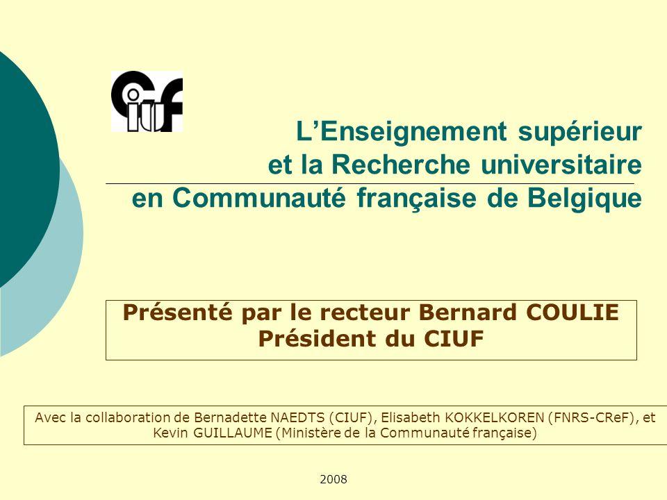 2008 LEnseignement supérieur et la Recherche universitaire en Communauté française de Belgique Présenté par le recteur Bernard COULIE Président du CIU