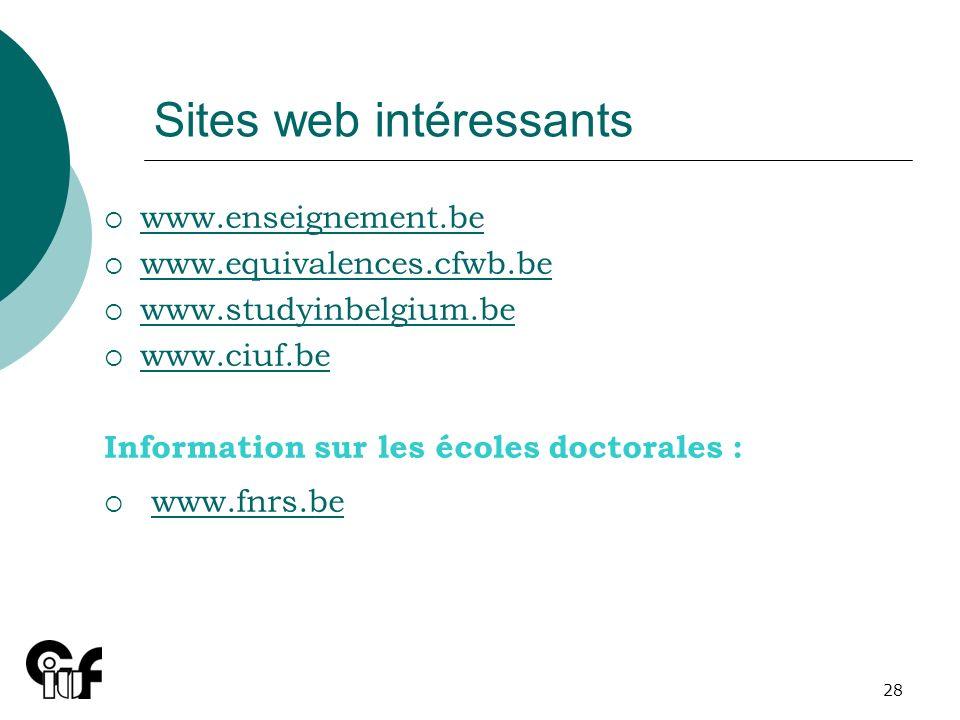 28 Sites web intéressants www.enseignement.be www.equivalences.cfwb.be www.studyinbelgium.be www.ciuf.be Information sur les écoles doctorales : www.f