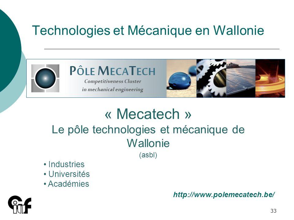 33 Technologies et Mécanique en Wallonie « Mecatech » Le pôle technologies et mécanique de Wallonie (asbl) Industries Universités Académies http://www