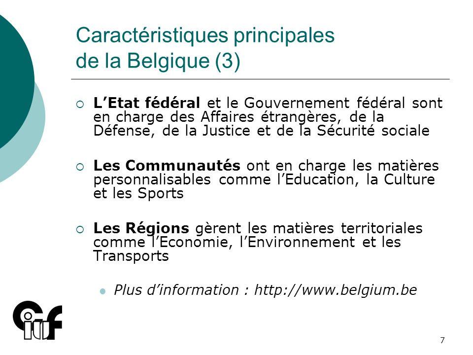 7 Caractéristiques principales de la Belgique (3) LEtat fédéral et le Gouvernement fédéral sont en charge des Affaires étrangères, de la Défense, de l