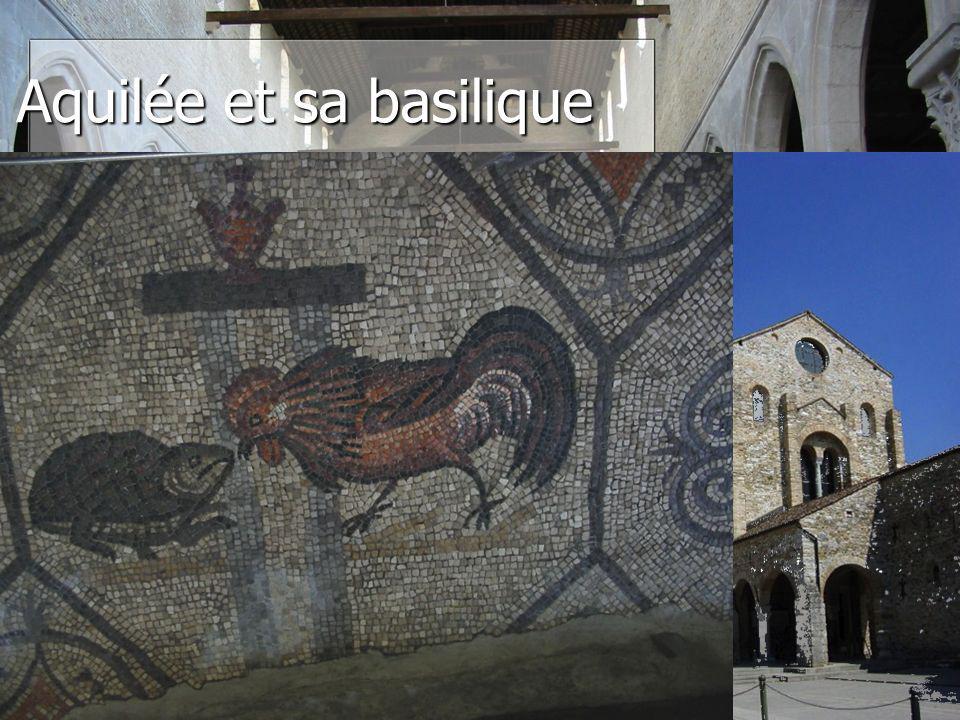 Aquilée et sa basilique Aquilée est fameuse pour sa basilique.