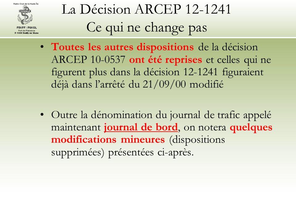 Toutes les autres dispositions de la décision ARCEP 10-0537 ont été reprises et celles qui ne figurent plus dans la décision 12-1241 figuraient déjà dans larrêté du 21/09/00 modifié Outre la dénomination du journal de trafic appelé maintenant journal de bord, on notera quelques modifications mineures (dispositions supprimées) présentées ci-après.