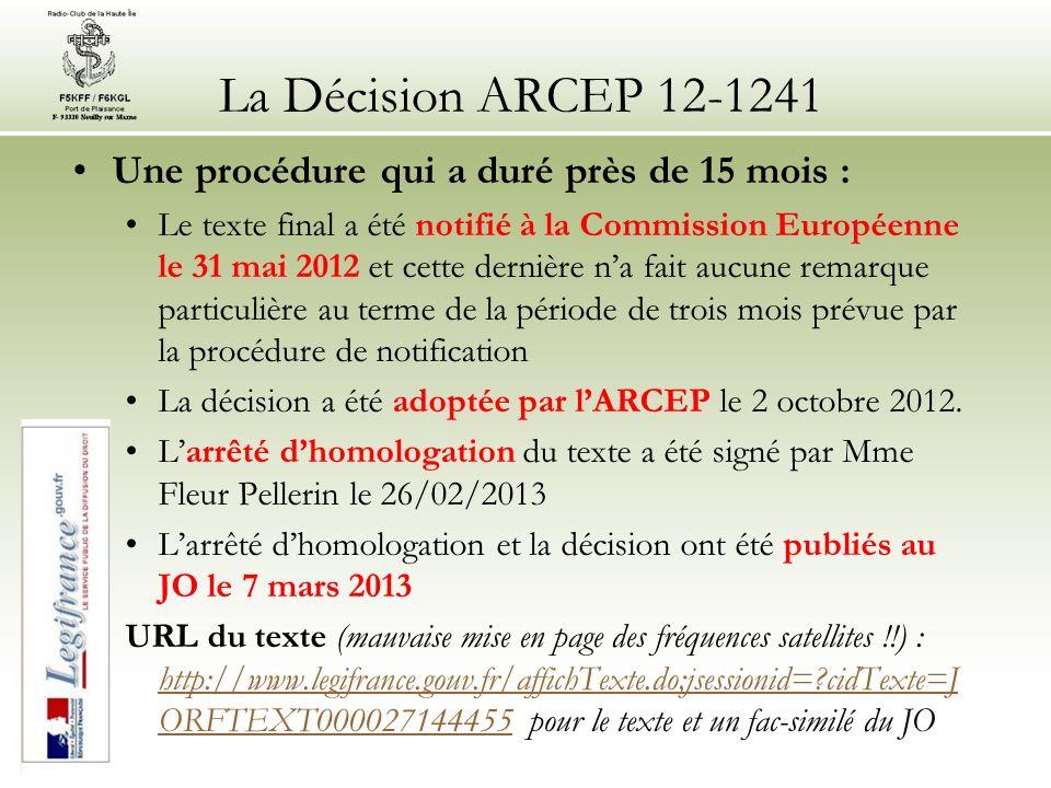 La Décision ARCEP 12-1241 Une procédure qui a duré près de 15 mois : Le texte final a été notifié à la Commission Européenne le 31 mai 2012 et cette dernière na fait aucune remarque particulière au terme de la période de trois mois prévue par la procédure de notification La décision a été adoptée par lARCEP le 2 octobre 2012.