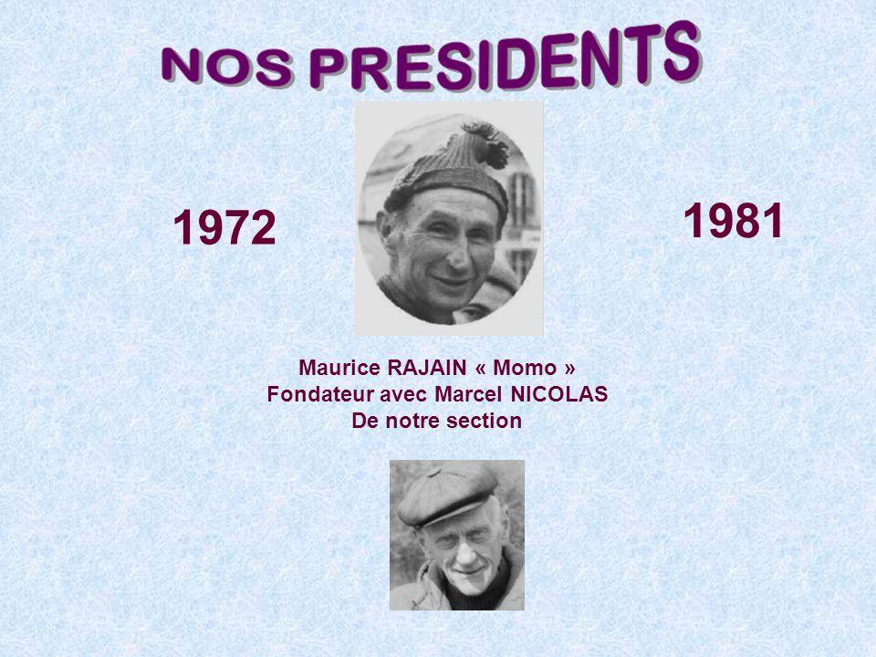 Maurice RAJAIN « Momo » Fondateur avec Marcel NICOLAS De notre section 1972 1981