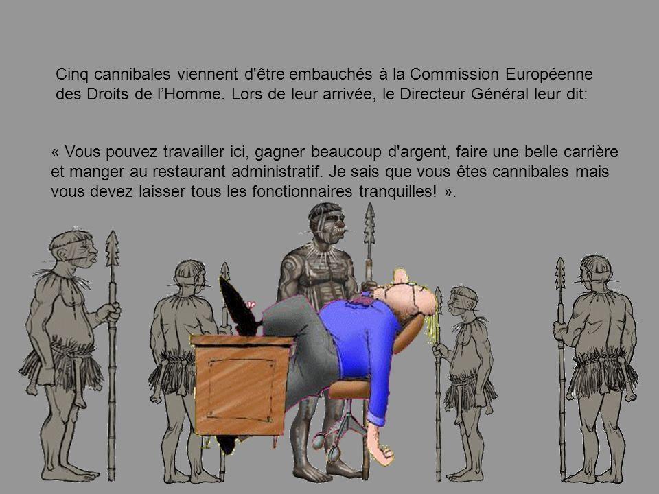 Cinq cannibales viennent d être embauchés à la Commission Européenne des Droits de lHomme.