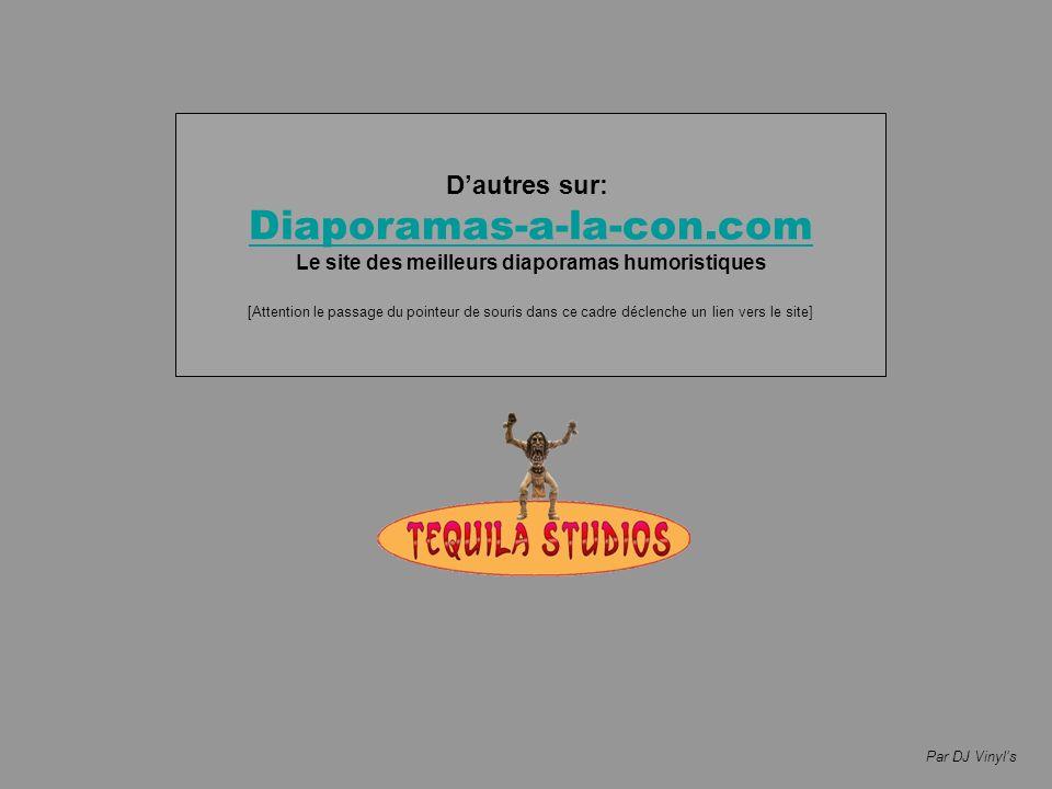 Par DJ Vinyls Dautres sur: Diaporamas-a-la-con.com Le site des meilleurs diaporamas humoristiques [Attention le passage du pointeur de souris dans ce cadre déclenche un lien vers le site]