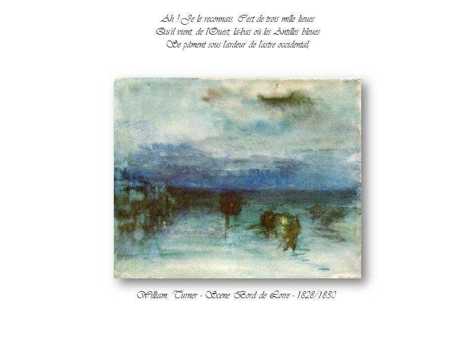 D'un effluve si tiède emplit mon coeur qu'il grise; Ce souffle étrangement parfumé, d'où vient-il? William Turner. Fort Vimieux -1831