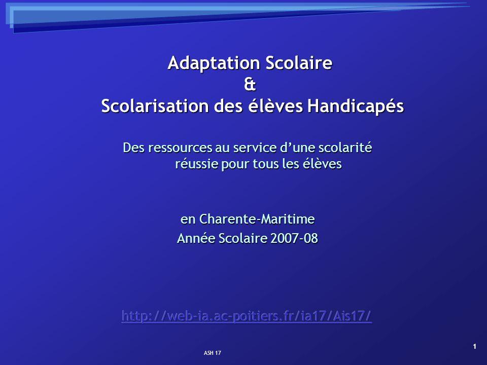 ASH 17 1 Adaptation Scolaire & Scolarisation des élèves Handicapés