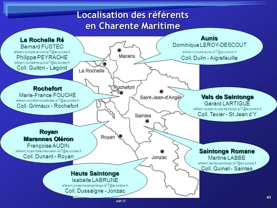 ASH 17 41 Localisation des référents en Charente Maritime Aunis Dominique LEROY-DESCOUT referent.rochelle-aunis.ia17@ac-poitiers.fr Coll. Dulin - Aigr