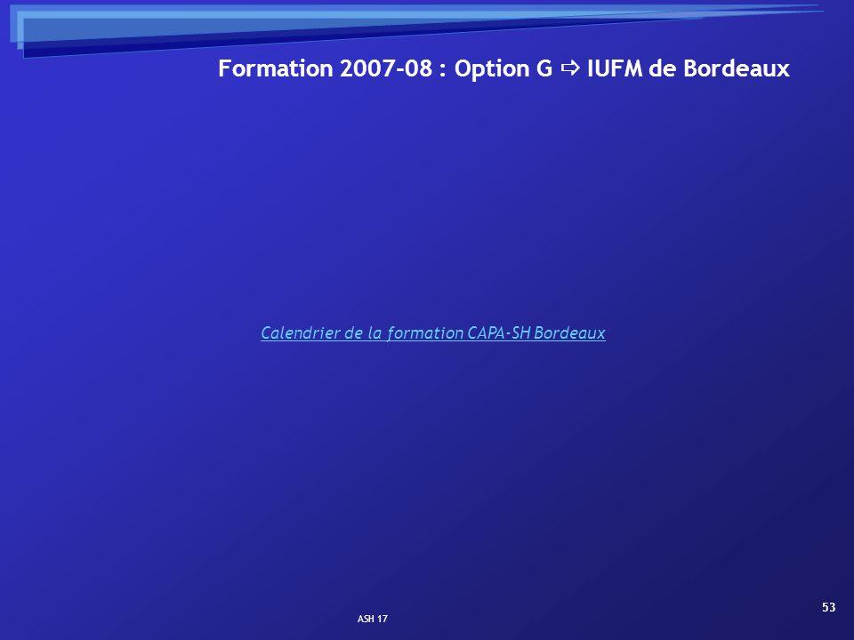 ASH 17 53 Formation 2007-08 : Option G IUFM de Bordeaux Calendrier de la formation CAPA-SH Bordeaux