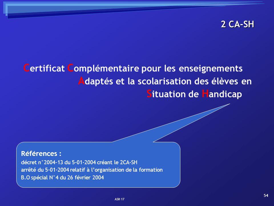 ASH 17 54 2 CA-SH C ertificat C omplémentaire pour les enseignements A daptés et la scolarisation des élèves en S ituation de H andicap Références : d