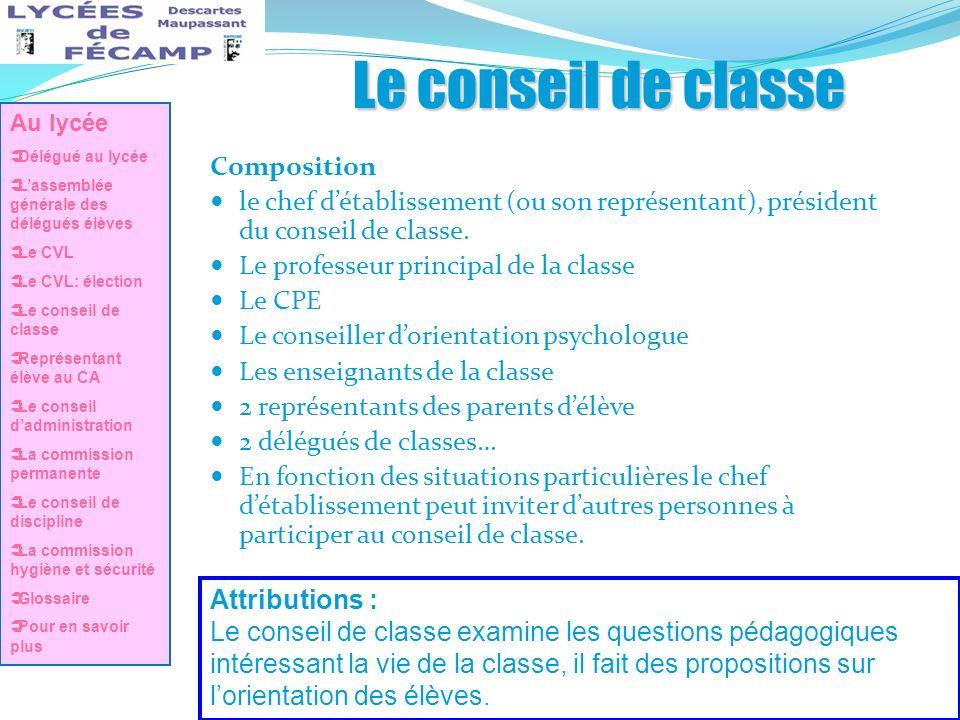 Le conseil de classe Composition le chef détablissement (ou son représentant), président du conseil de classe. Le professeur principal de la classe Le