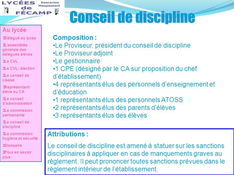 Conseil de discipline Composition : Le Proviseur, président du conseil de discipline Le Proviseur adjoint Le gestionnaire 1 CPE (désigné par le CA sur