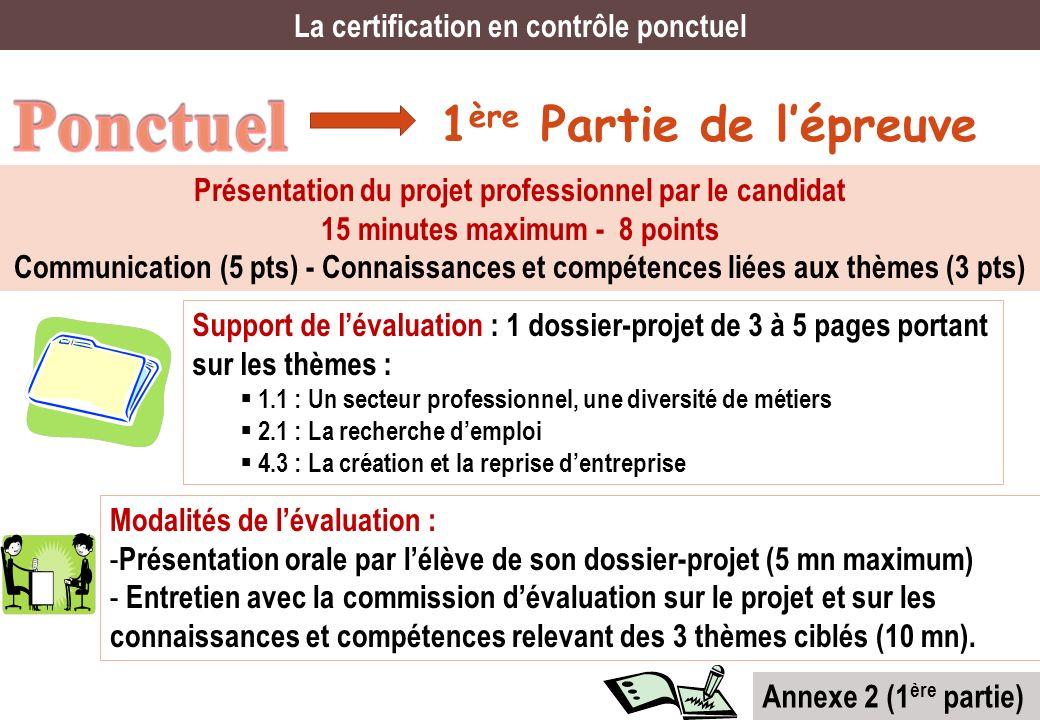 1 ère Partie de lépreuve La certification en contrôle ponctuel Présentation du projet professionnel par le candidat 15 minutes maximum - 8 points Comm