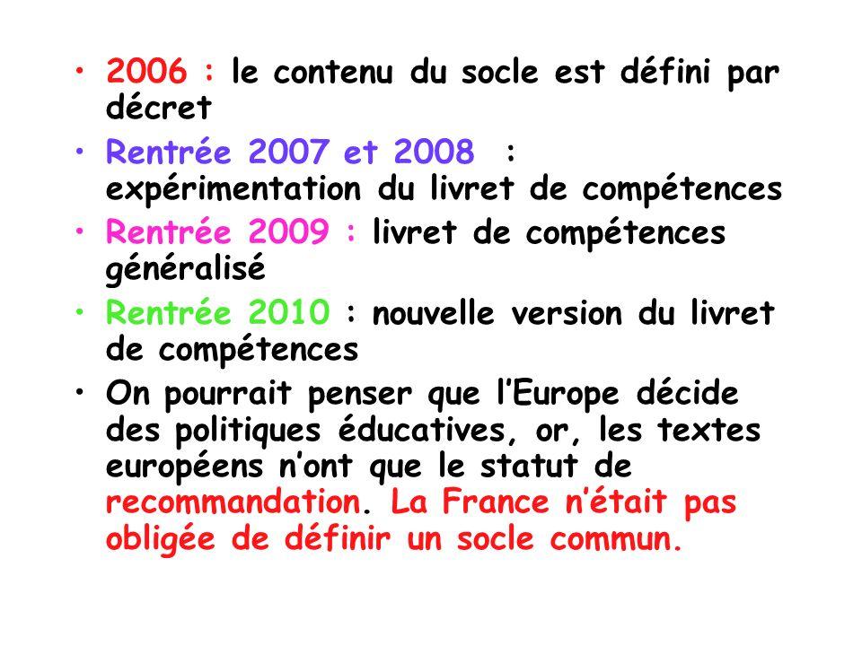 2006 : le contenu du socle est défini par décret Rentrée 2007 et 2008 : expérimentation du livret de compétences Rentrée 2009 : livret de compétences