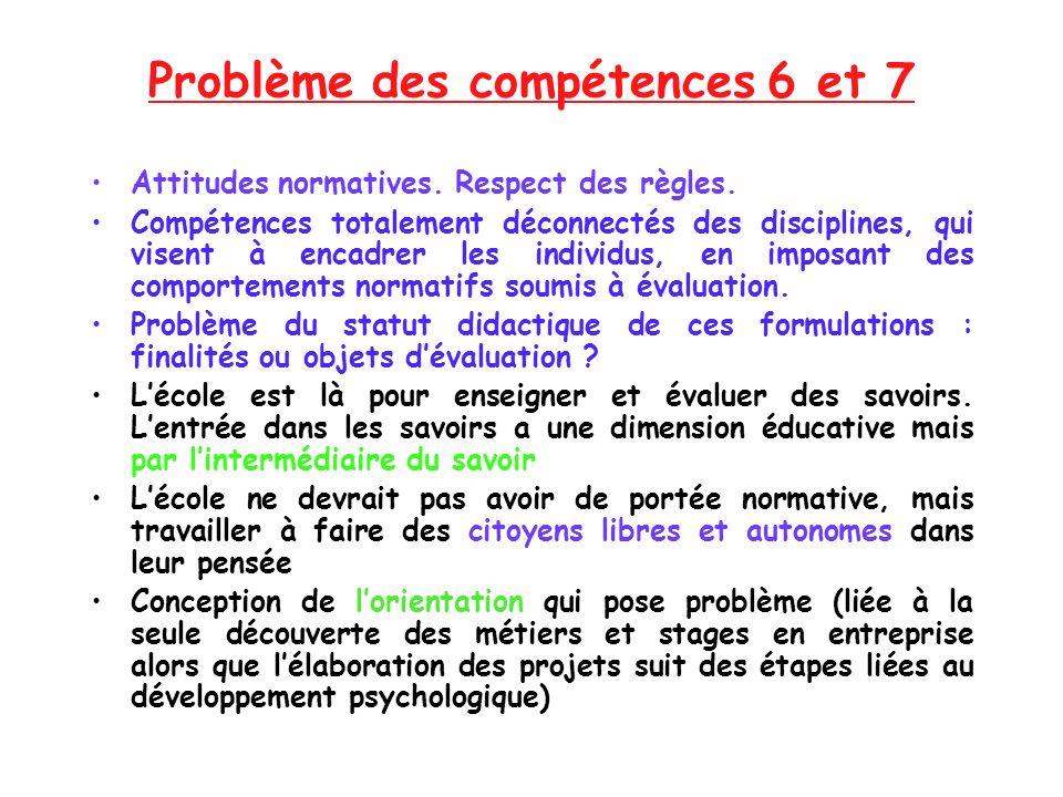 Problème des compétences 6 et 7 Attitudes normatives. Respect des règles. Compétences totalement déconnectés des disciplines, qui visent à encadrer le