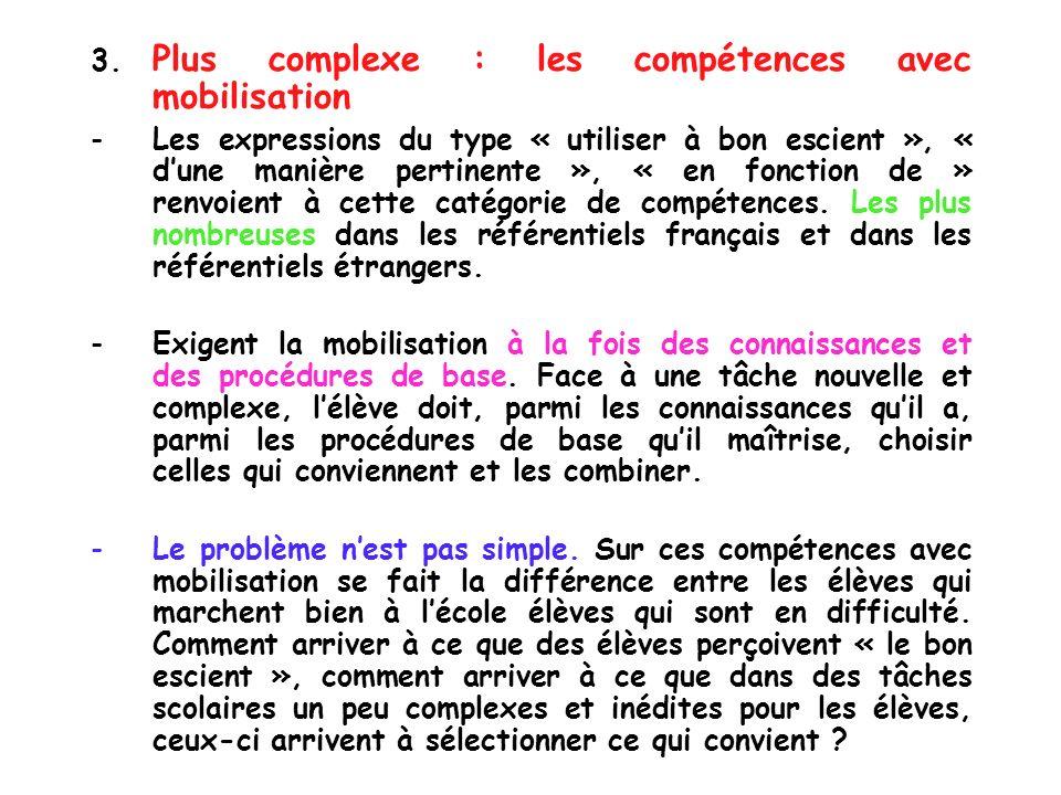 3. Plus complexe : les compétences avec mobilisation -Les expressions du type « utiliser à bon escient », « dune manière pertinente », « en fonction d