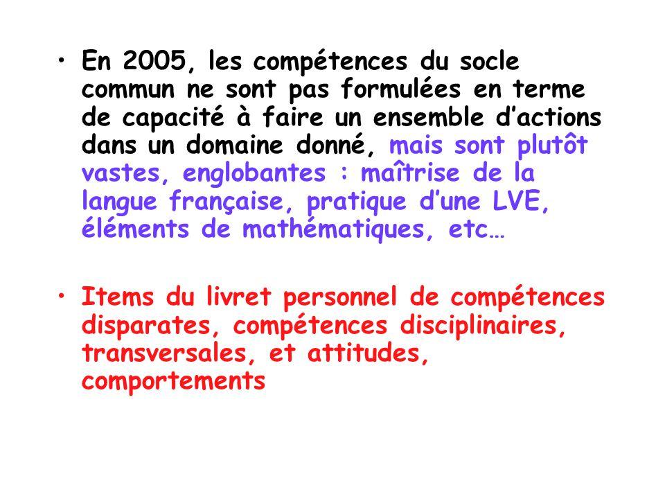 En 2005, les compétences du socle commun ne sont pas formulées en terme de capacité à faire un ensemble dactions dans un domaine donné, mais sont plut
