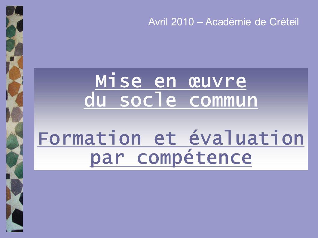 Mise en œuvre du socle commun Formation et évaluation par compétence Avril 2010 – Académie de Créteil