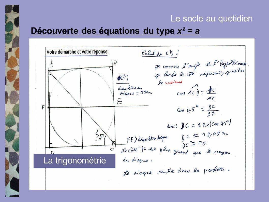 Découverte des équations du type x² = a Le socle au quotidien La trigonométrie