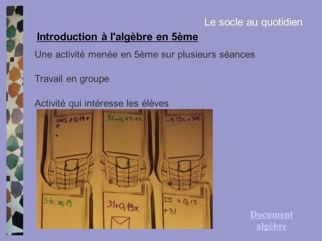 Introduction à l'algèbre en 5ème Le socle au quotidien Une activité menée en 5ème sur plusieurs séances Travail en groupe Activité qui intéresse les é