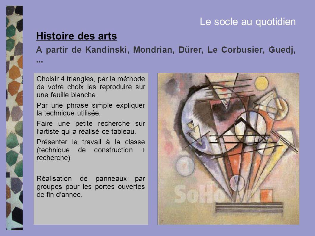 A partir de Kandinski, Mondrian, Dürer, Le Corbusier, Guedj,... Histoire des arts Le socle au quotidien Choisir 4 triangles, par la méthode de votre c