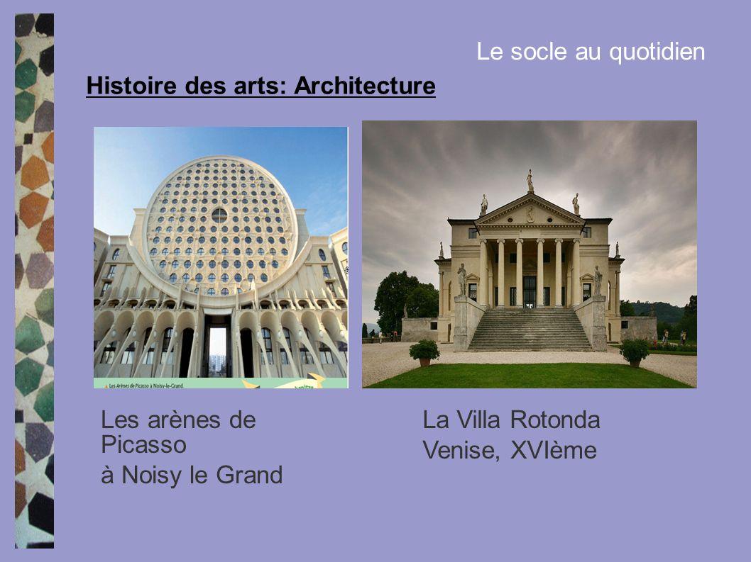 Histoire des arts: Architecture Le socle au quotidien Les arènes de Picasso à Noisy le Grand La Villa Rotonda Venise, XVIème