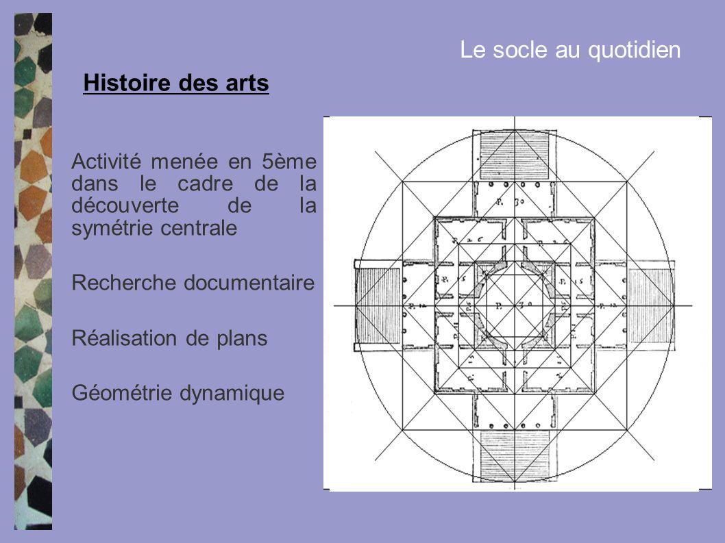 Histoire des arts Le socle au quotidien Activité menée en 5ème dans le cadre de la découverte de la symétrie centrale Recherche documentaire Réalisati