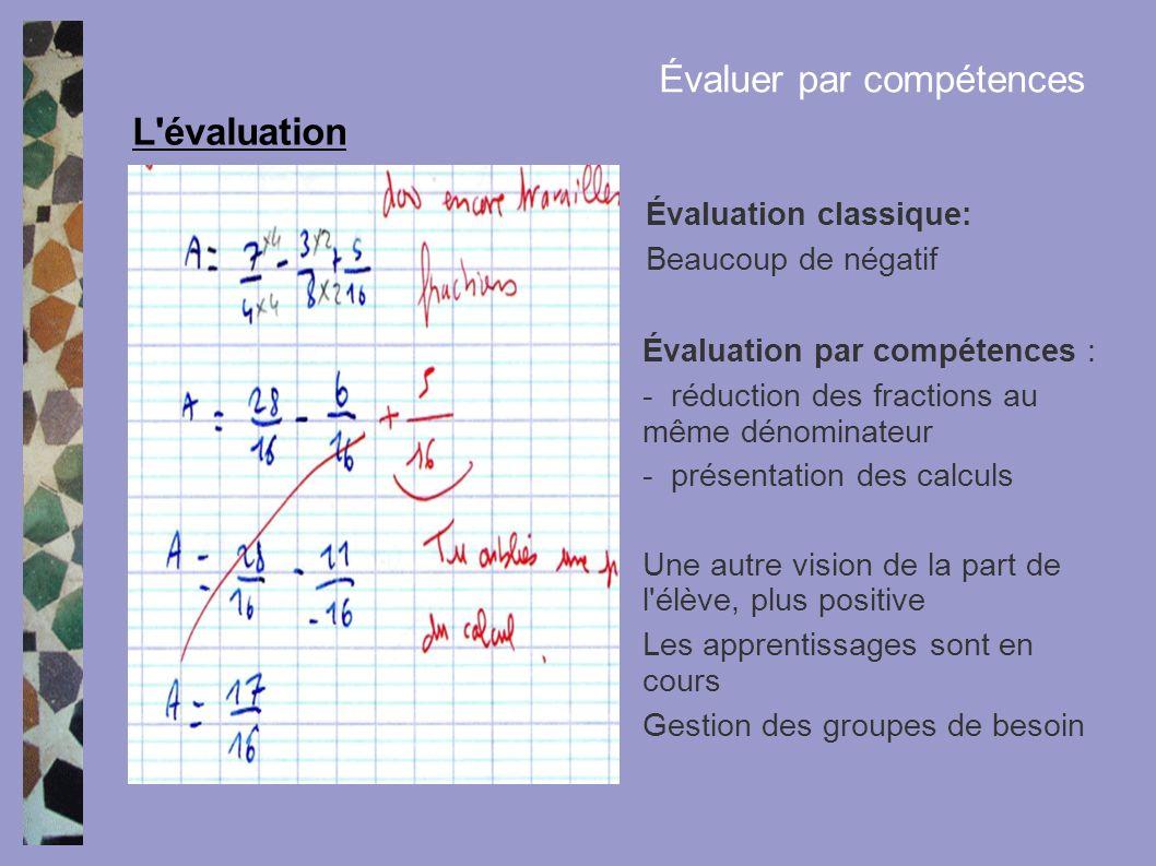 Évaluation par compétences : - réduction des fractions au même dénominateur - présentation des calculs Une autre vision de la part de l'élève, plus po