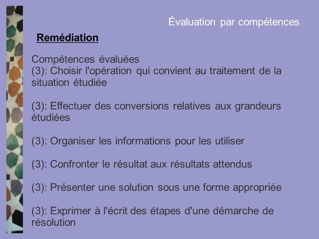 Compétences évaluées (3): Choisir l'opération qui convient au traitement de la situation étudiée (3): Effectuer des conversions relatives aux grandeur