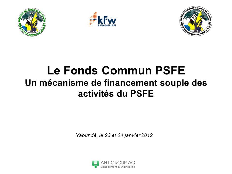 Le Fonds Commun PSFE Un mécanisme de financement souple des activités du PSFE Yaoundé, le 23 et 24 janvier 2012