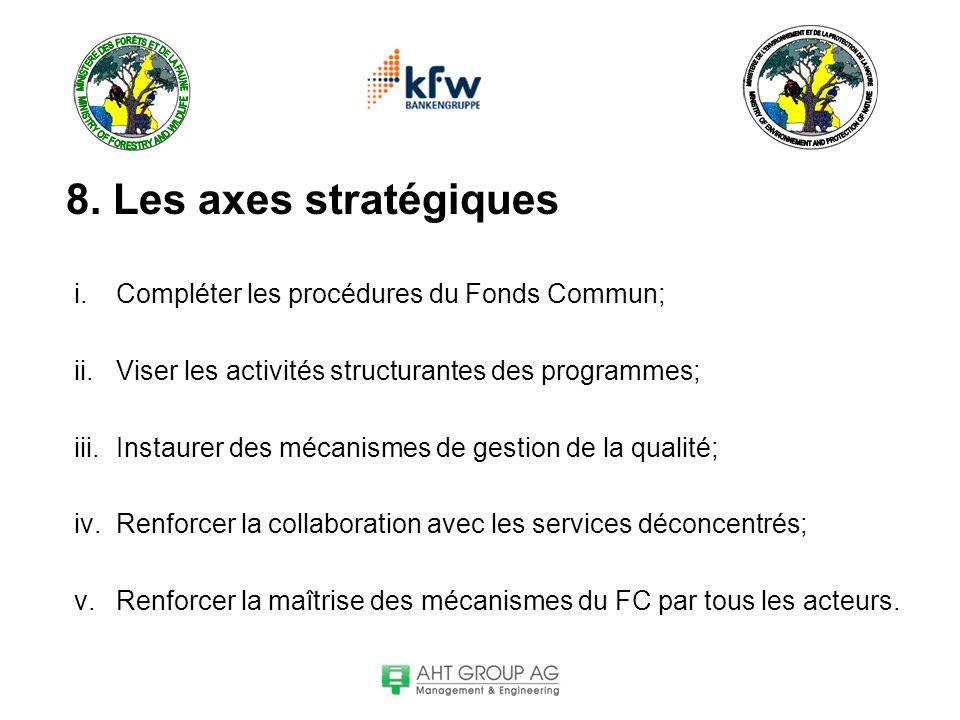 8. Les axes stratégiques i.Compléter les procédures du Fonds Commun; ii.Viser les activités structurantes des programmes; iii.Instaurer des mécanismes