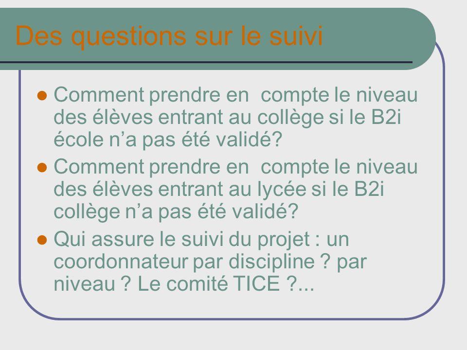 Des questions sur le suivi Comment prendre en compte le niveau des élèves entrant au collège si le B2i école na pas été validé? Comment prendre en com
