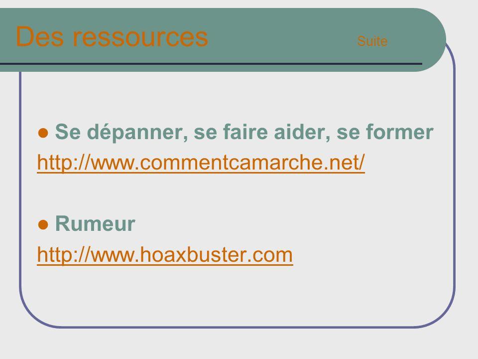 Des ressources Suite Se dépanner, se faire aider, se former http://www.commentcamarche.net/ Rumeur http://www.hoaxbuster.com