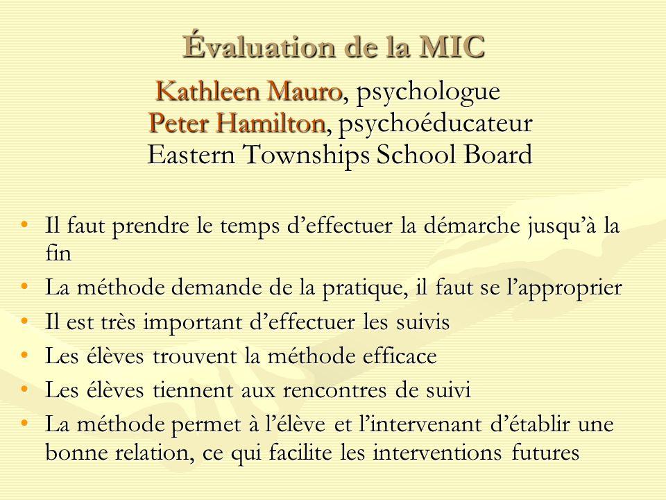 Évaluation de la MIC Kathleen Mauro, psychologue Peter Hamilton, psychoéducateur Eastern Townships School Board Il faut prendre le temps deffectuer la