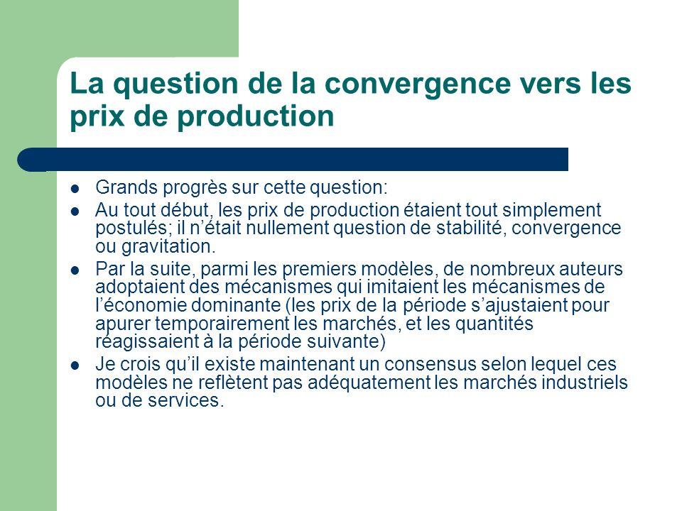 La question de la convergence vers les prix de production Grands progrès sur cette question: Au tout début, les prix de production étaient tout simple