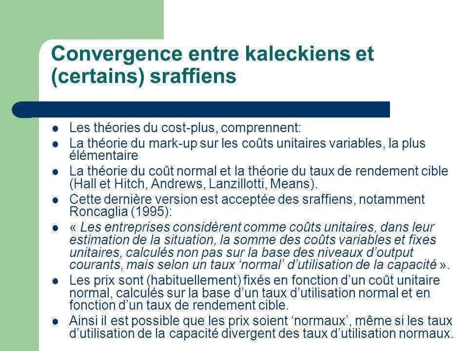 Convergence entre kaleckiens et (certains) sraffiens Les théories du cost-plus, comprennent: La théorie du mark-up sur les coûts unitaires variables,
