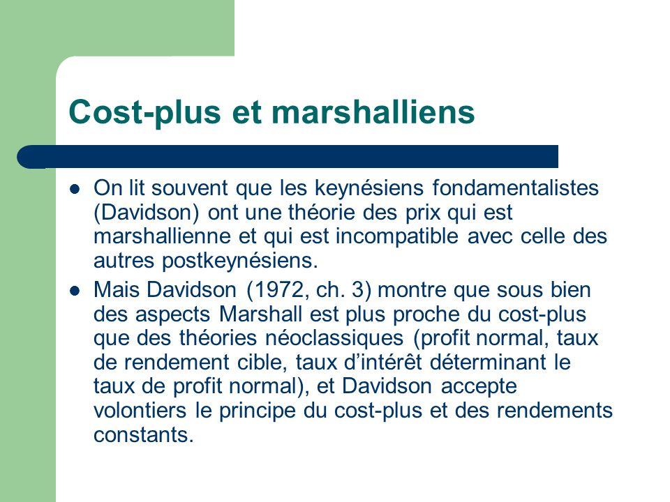 Cost-plus et marshalliens On lit souvent que les keynésiens fondamentalistes (Davidson) ont une théorie des prix qui est marshallienne et qui est inco