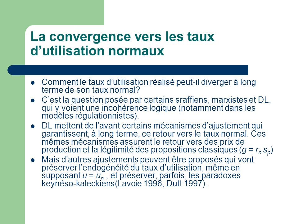 La convergence vers les taux dutilisation normaux Comment le taux dutilisation réalisé peut-il diverger à long terme de son taux normal? Cest la quest
