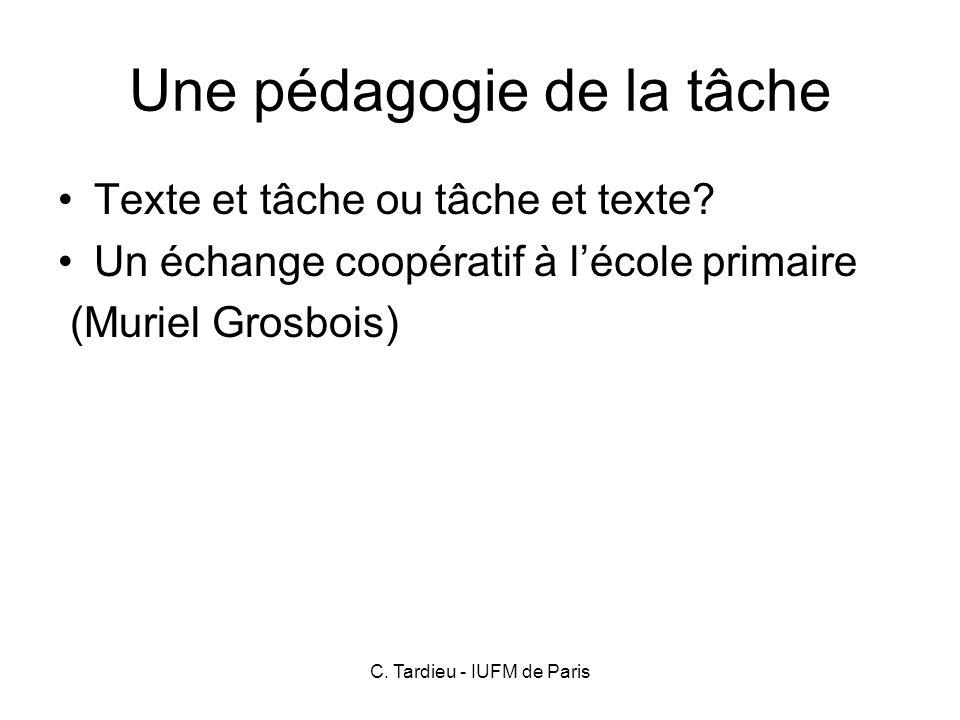 C.Tardieu - IUFM de Paris Une pédagogie de la tâche Texte et tâche ou tâche et texte.