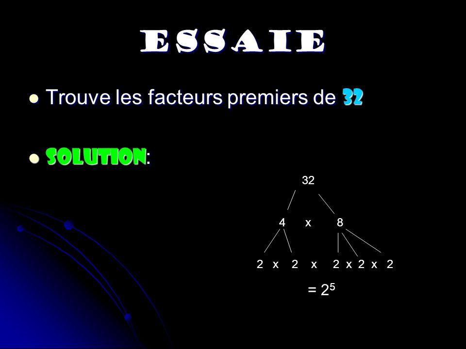 ESSAIE Trouve les facteurs premiers de 32 Trouve les facteurs premiers de 32 SOLUTION : SOLUTION : 32 4 x 8 2 x 2 x 2 x 2 x 2 = 2 5
